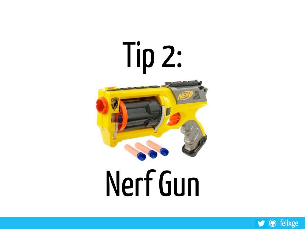 felixge Tip 2: Nerf Gun