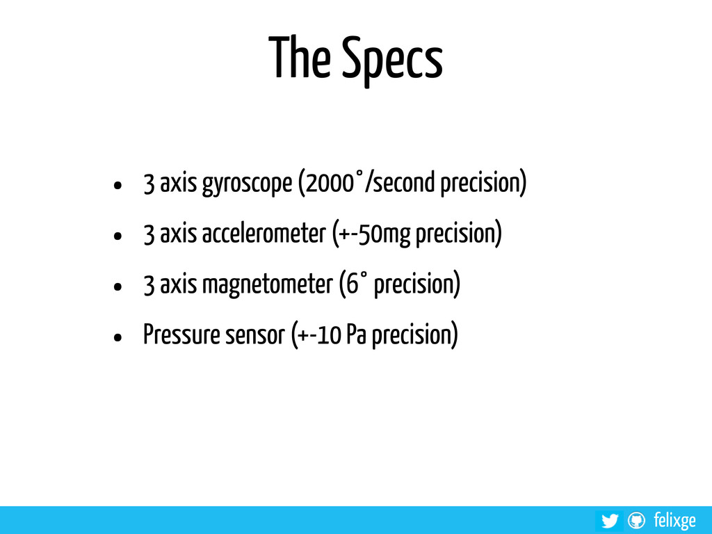 @felixge felixge The Specs • 3 axis gyroscope (...