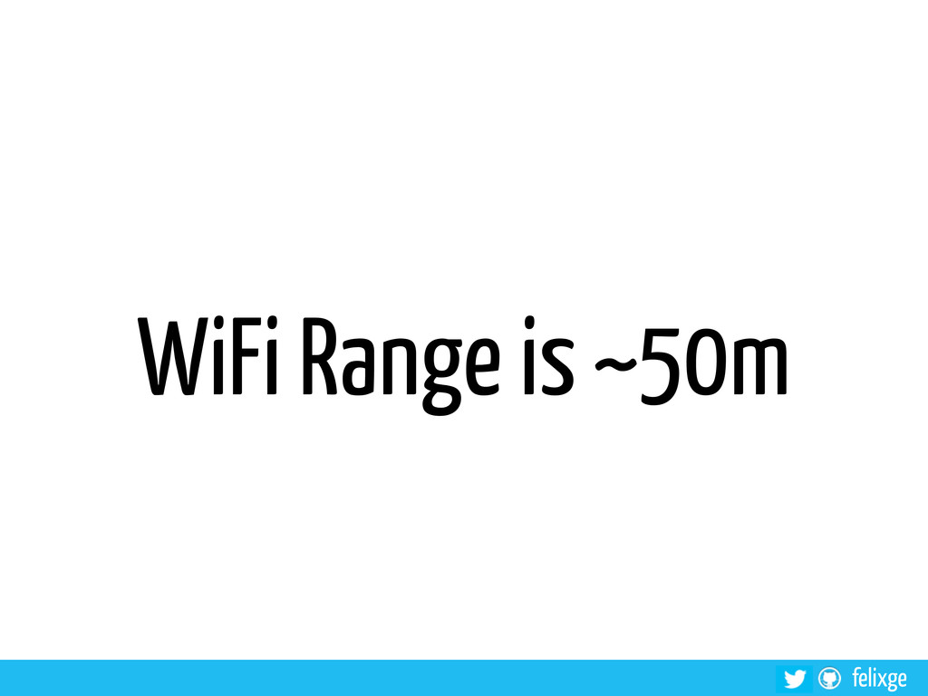 felixge WiFi Range is ~50m