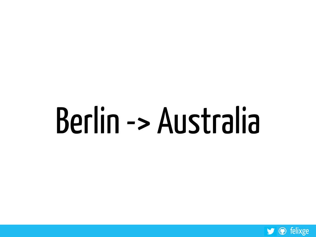 felixge Berlin -> Australia