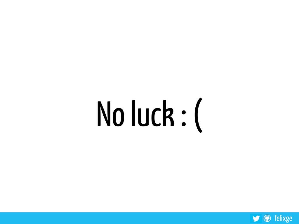 felixge No luck : (