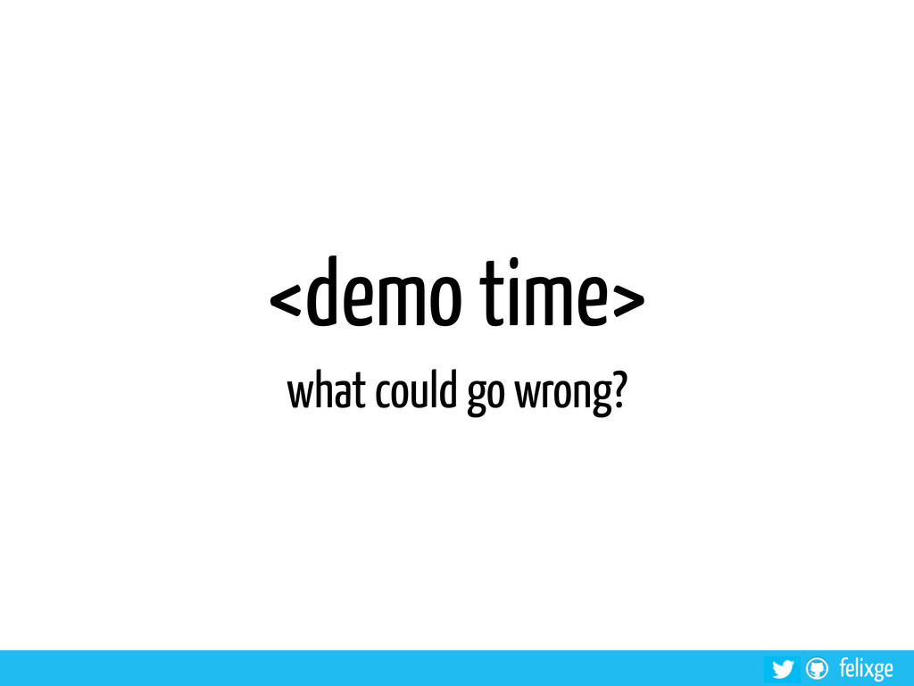felixge <demo time> what could go wrong?