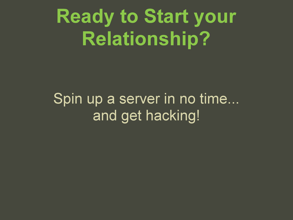 Ready to Start your Relationship? Spin up a ser...