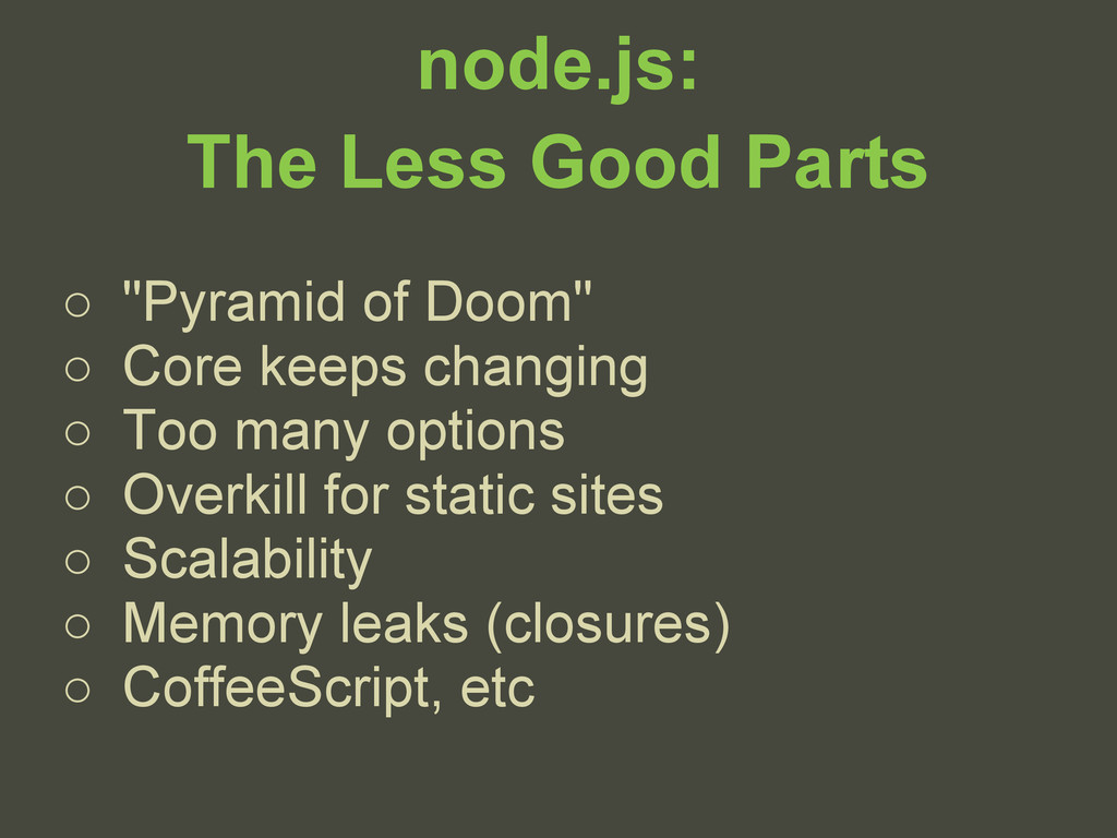 "node.js: The Less Good Parts ○ ""Pyramid of Doom..."