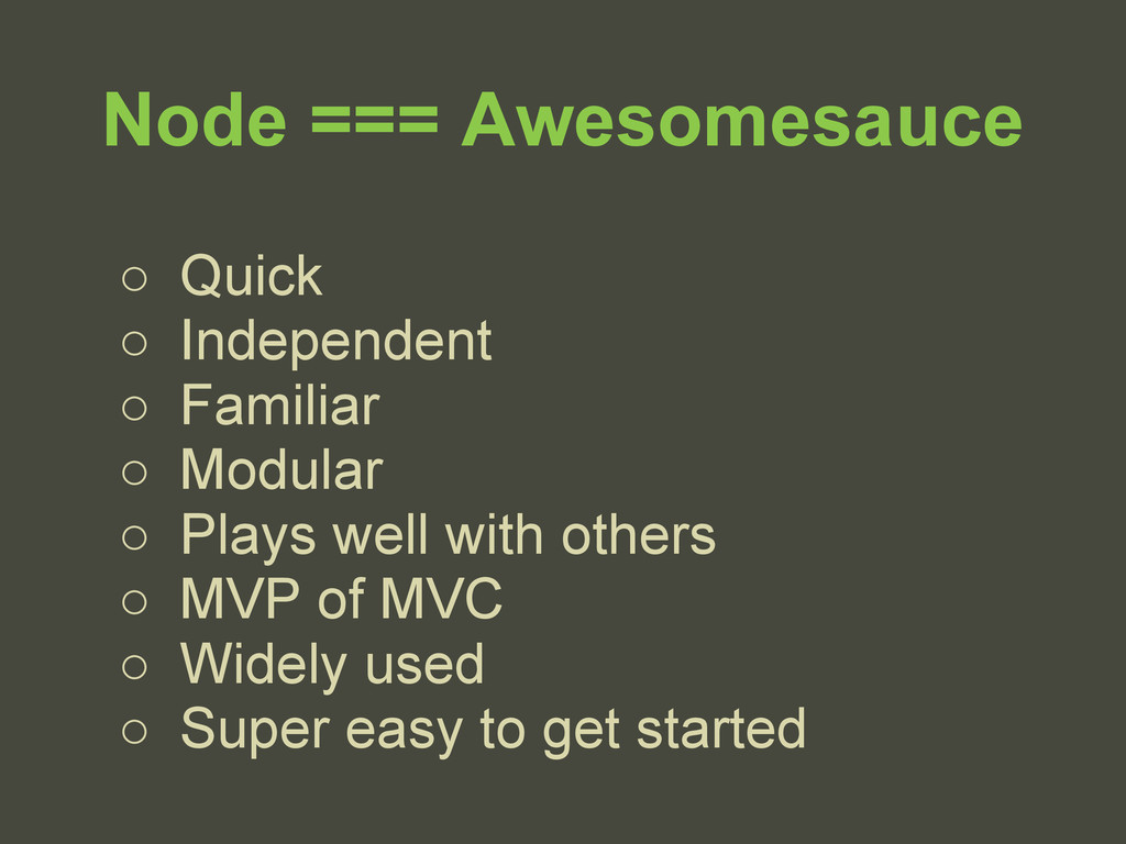 Node === Awesomesauce ○ Quick ○ Independent ○ F...