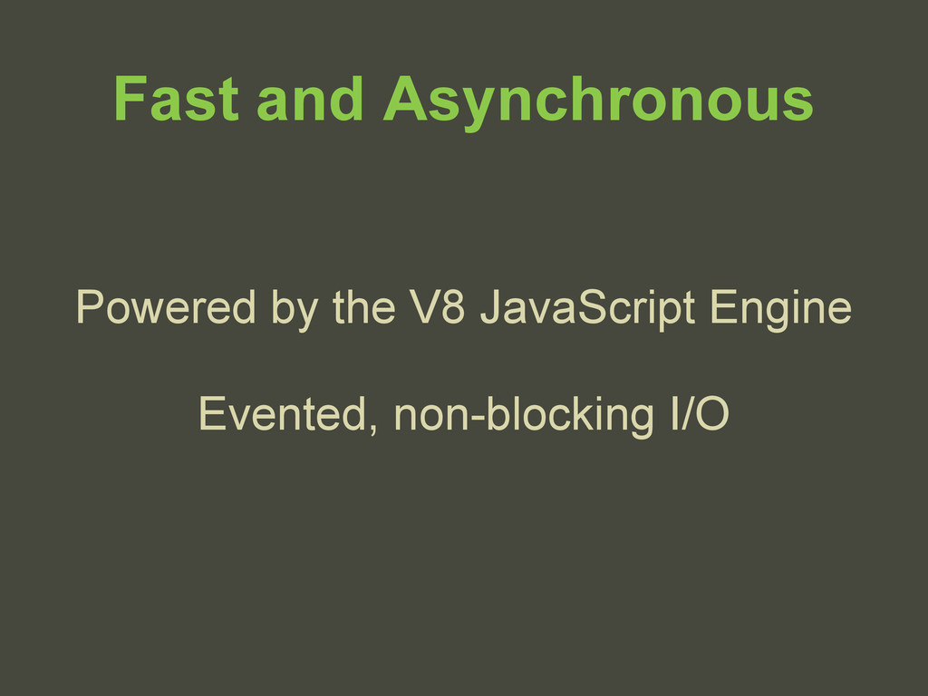 Fast and Asynchronous Powered by the V8 JavaScr...