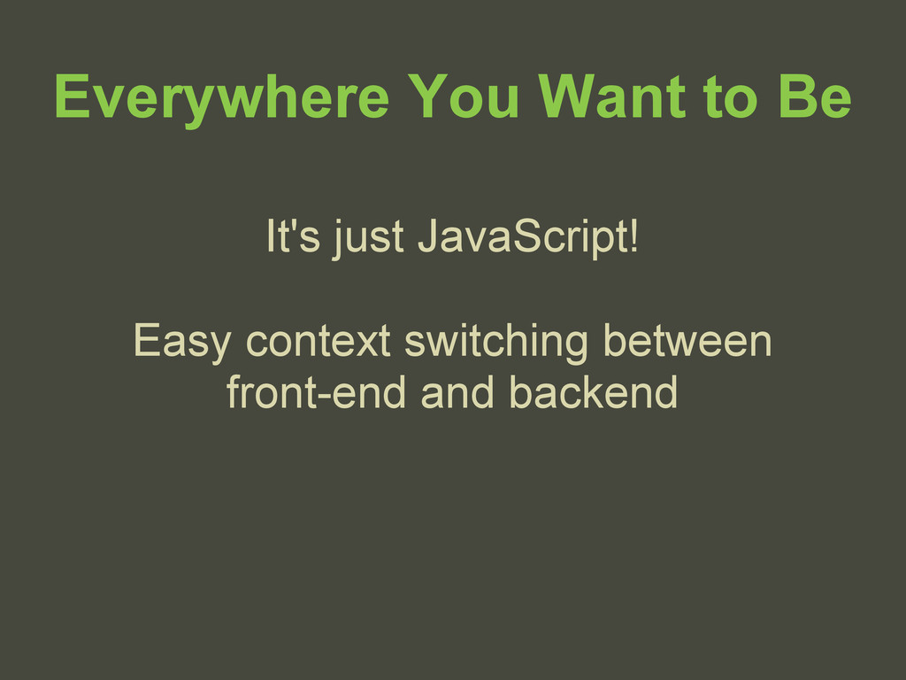 Everywhere You Want to Be It's just JavaScript!...