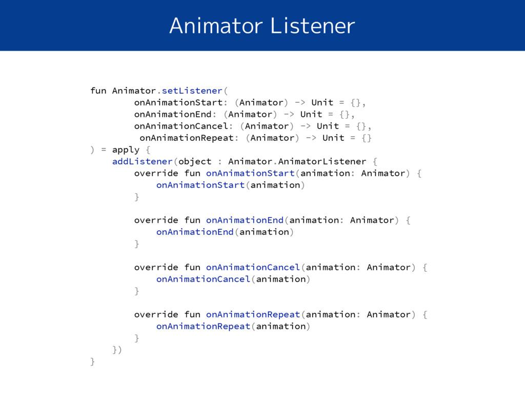 Animator Listener fun Animator.setListener( onA...