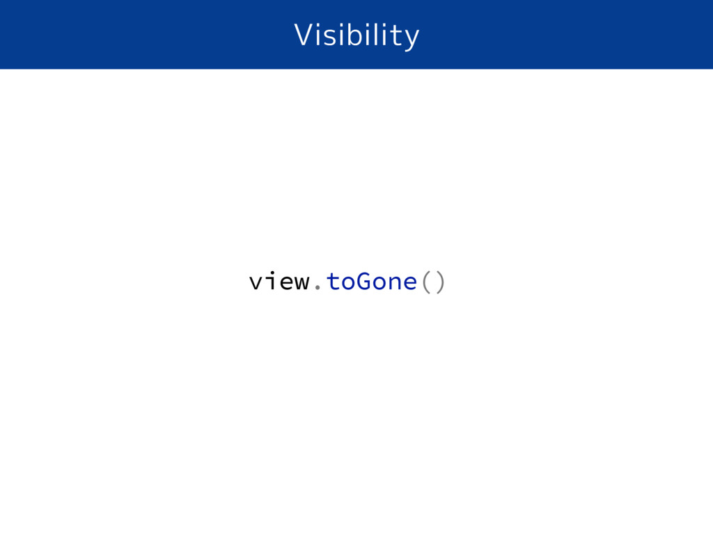 Visibility view.toGone()