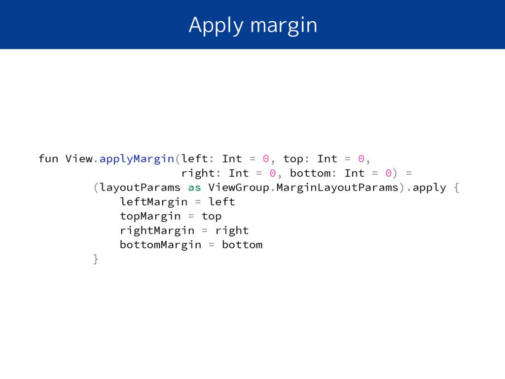 Apply margin fun View.applyMargin(left: Int = 0...