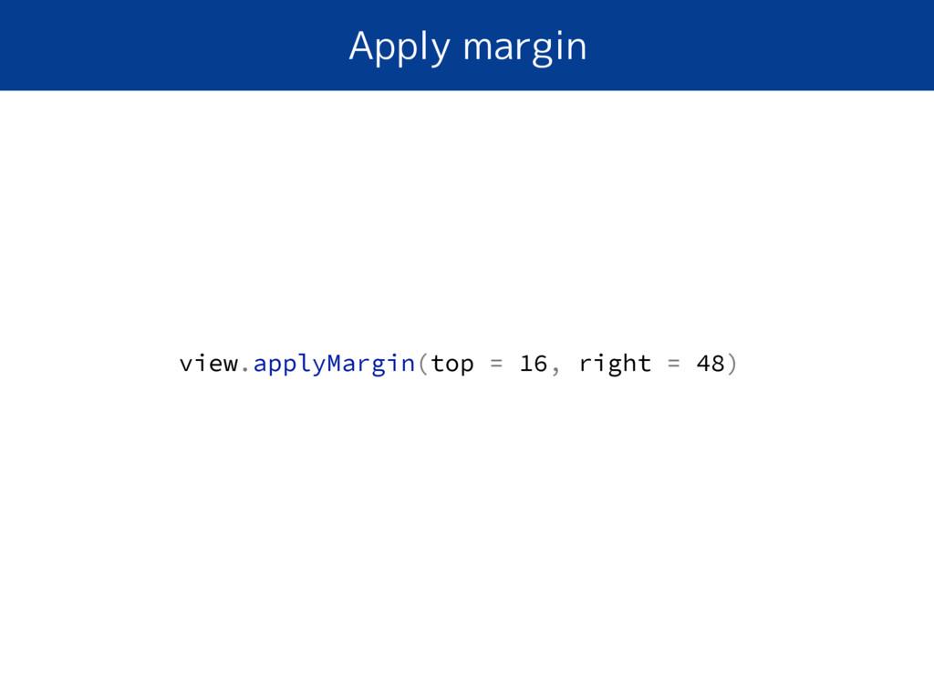 Apply margin view.applyMargin(top = 16, right =...