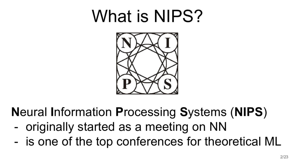 What is NIPS? Neural Information Processing Sys...