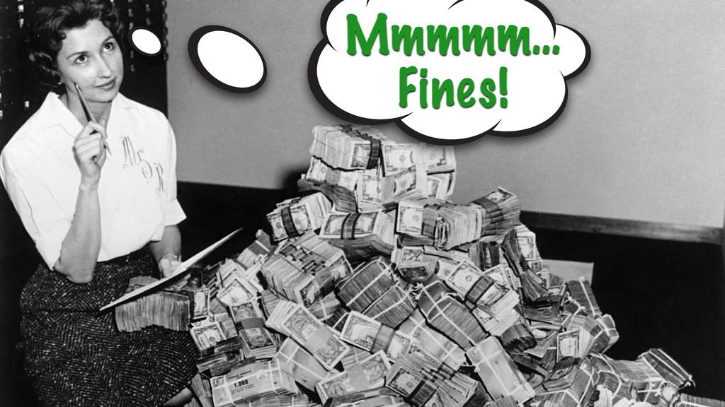Mmmmm… Fines!