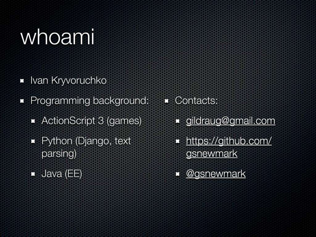 whoami Ivan Kryvoruchko Programming background:...