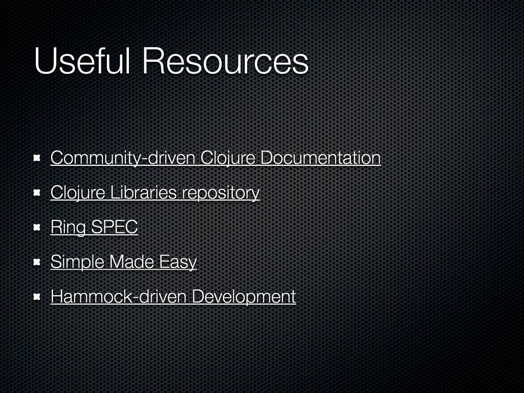 Useful Resources Community-driven Clojure Docum...