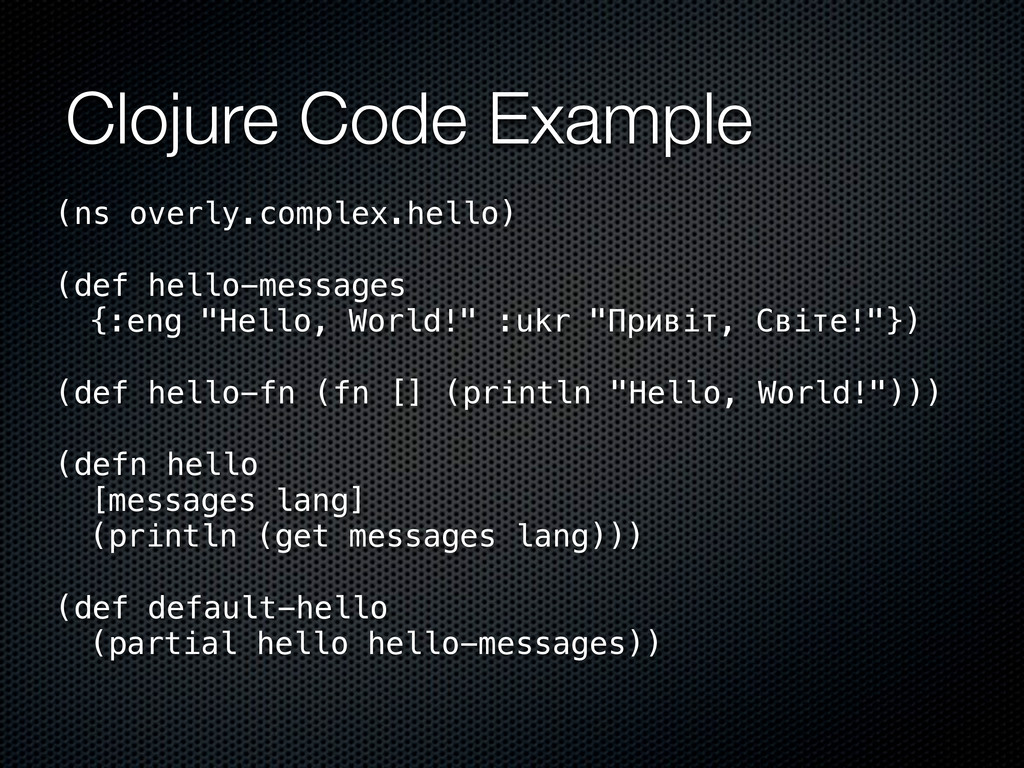 Clojure Code Example (ns overly.complex.hello) ...