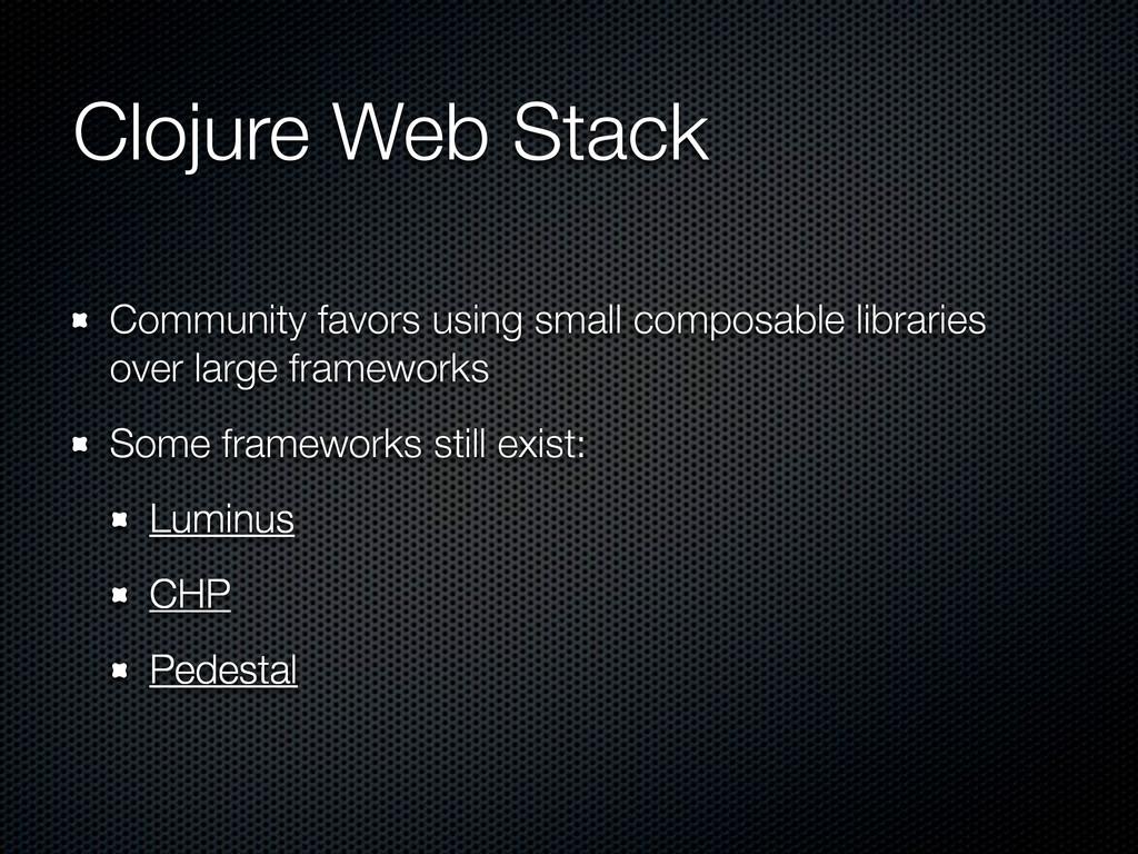 Clojure Web Stack Community favors using small ...