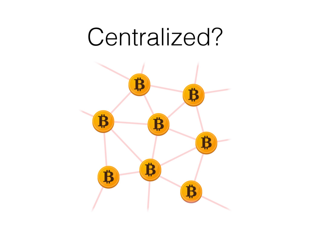 Centralized?