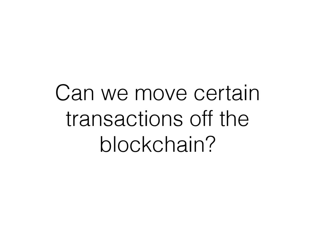 Can we move certain transactions off the blockc...