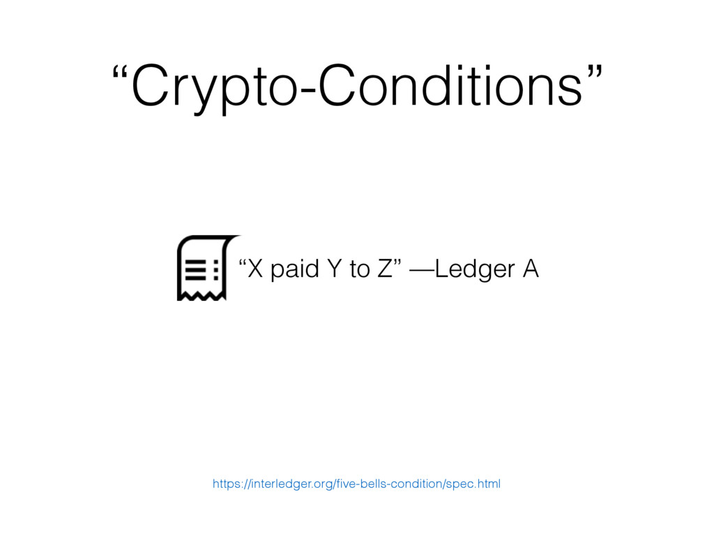 """""""Crypto-Conditions"""" """"X paid Y to Z"""" —Ledger A h..."""