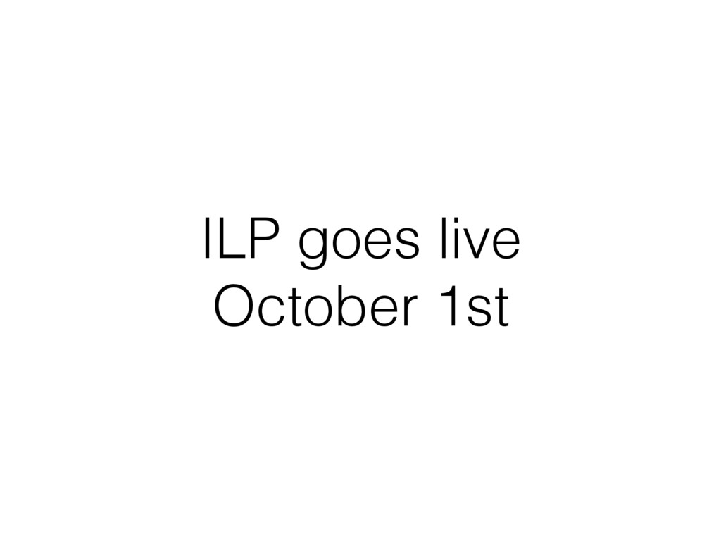 ILP goes live October 1st