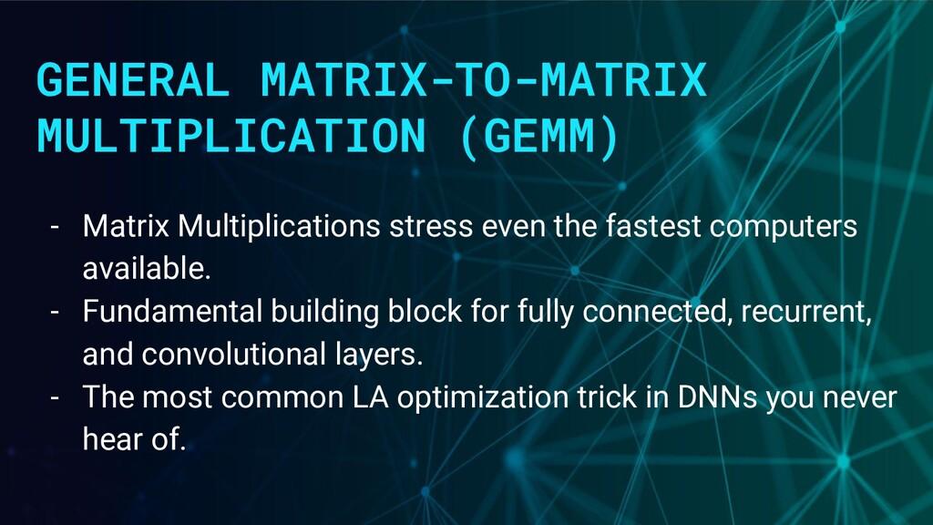 GENERAL MATRIX-TO-MATRIX MULTIPLICATION (GEMM) ...