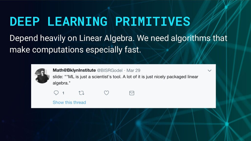 DEEP LEARNING PRIMITIVES Depend heavily on Line...