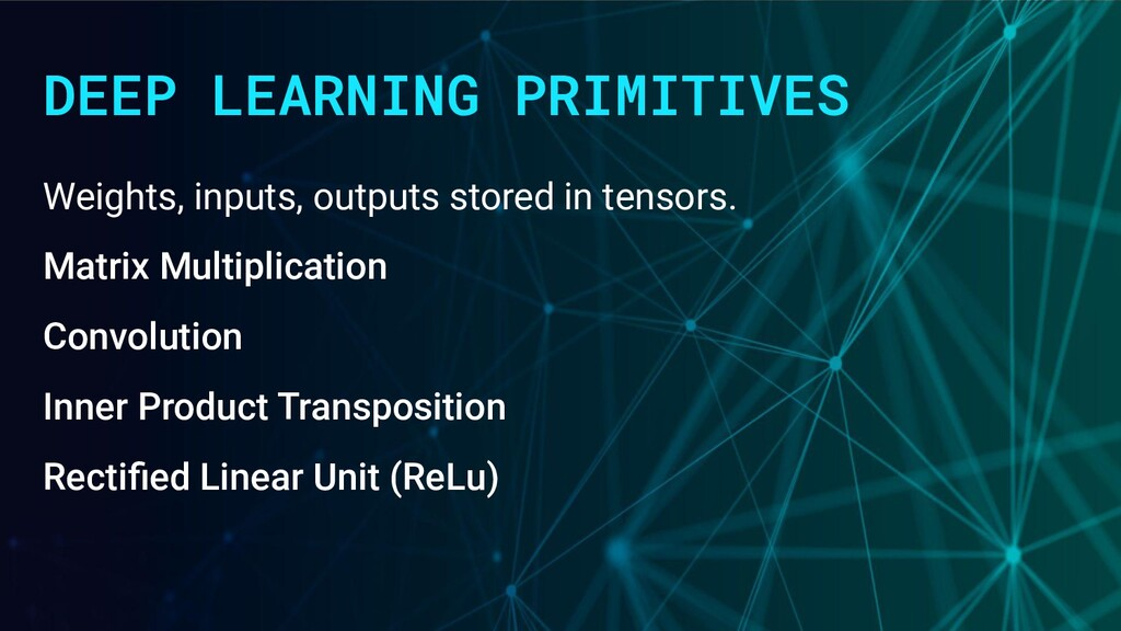 DEEP LEARNING PRIMITIVES Weights, inputs, outpu...