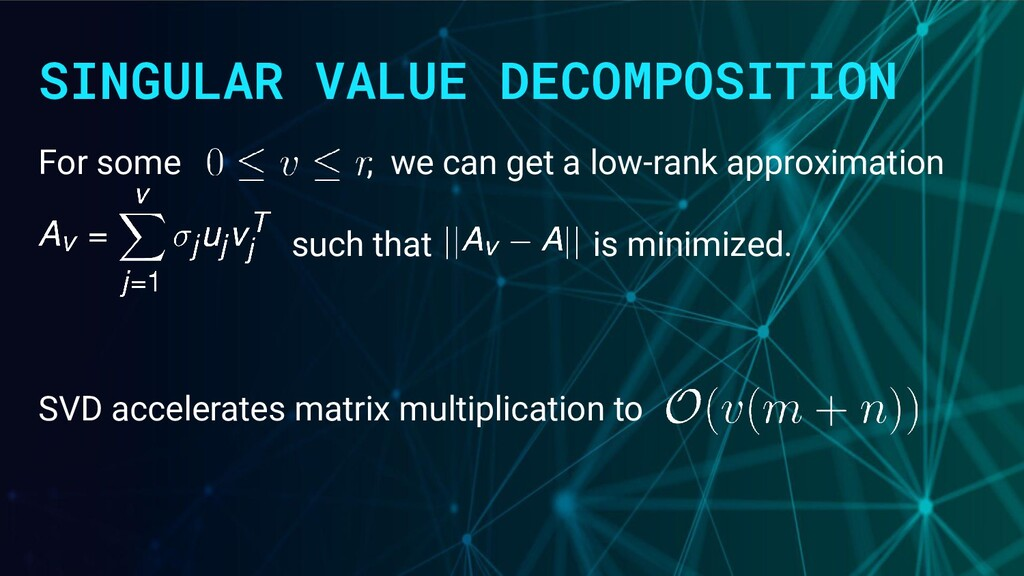 SINGULAR VALUE DECOMPOSITION For some , we can ...