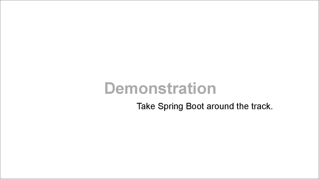 Demonstration Take Spring Boot around the track...