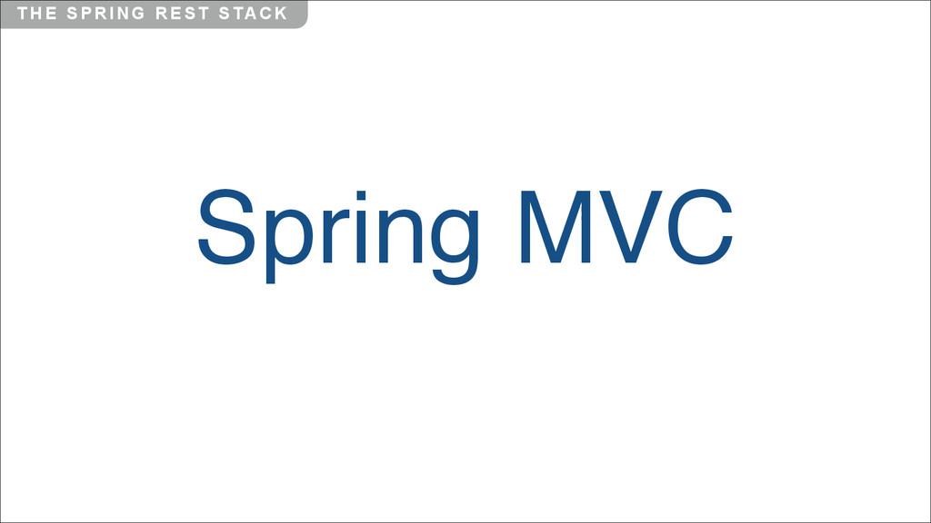 Spring MVC T H E S P R I N G R E S T S TA C K