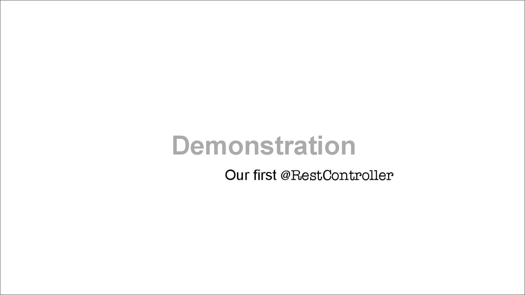 Demonstration Our first @RestController