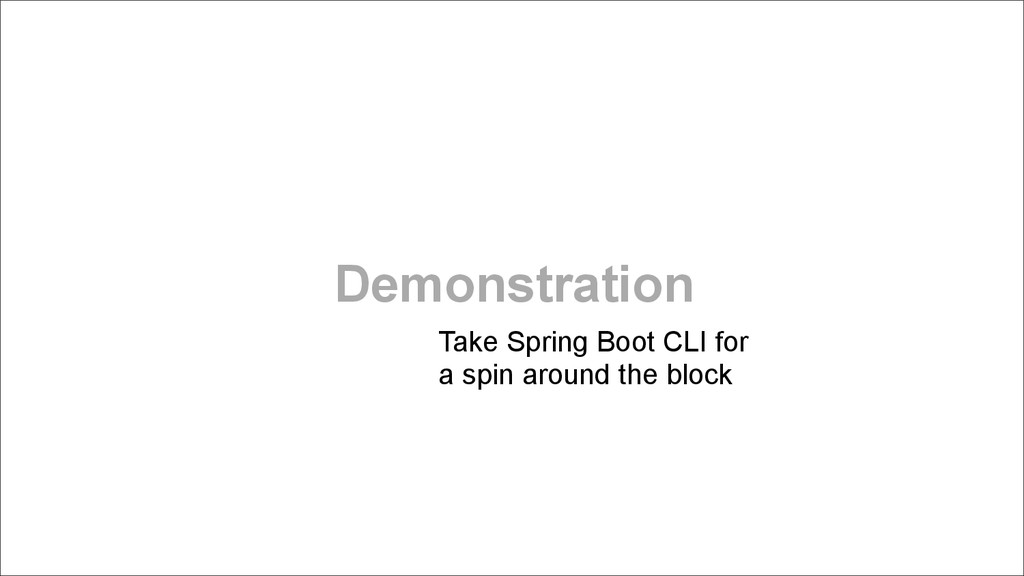Demonstration Take Spring Boot CLI for a spin ...