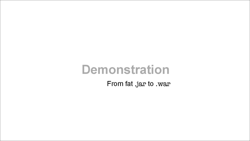 Demonstration From fat .jar to .war