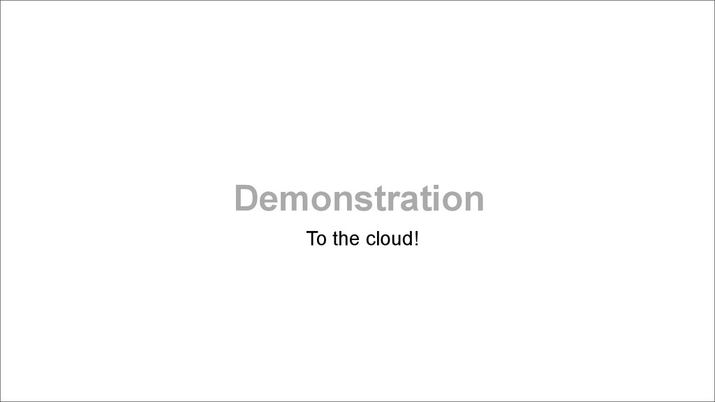 Demonstration To the cloud!