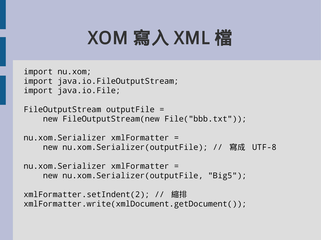XOM 寫入 XML 檔 import nu.xom; import java.io.File...