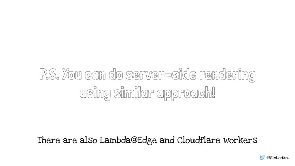 @slobodan_ P.S. You can do server-side renderin...