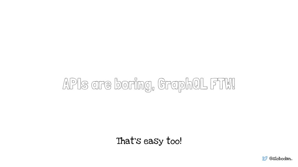 @slobodan_ APIs are boring, GraphQL FTW! That's...