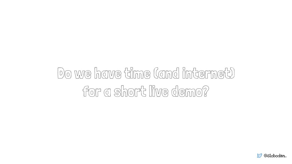 @slobodan_ Do we have time (and internet) for a...