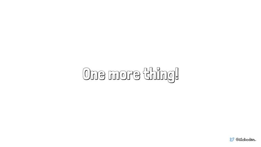 @slobodan_ One more thing!