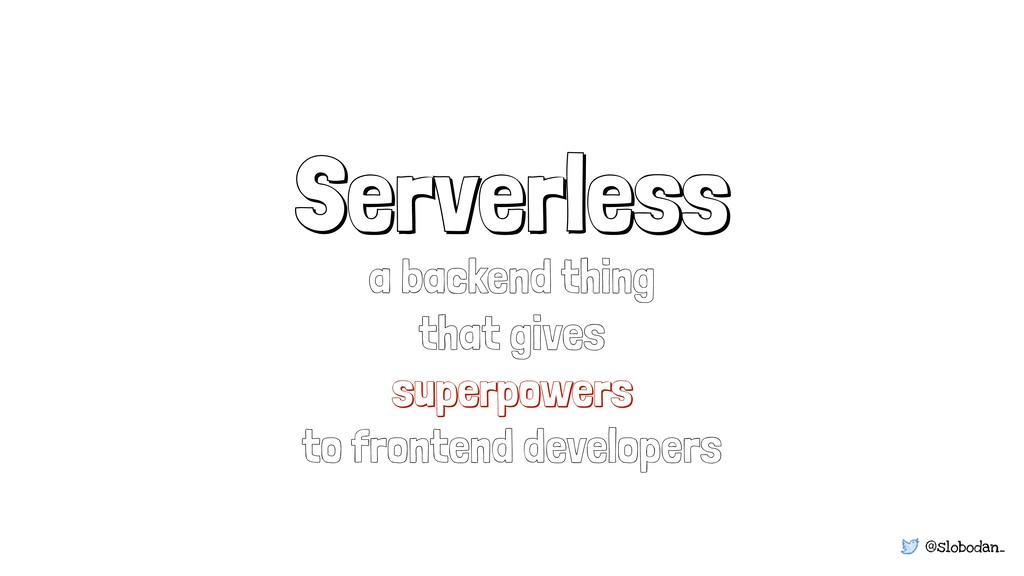 @slobodan_ Serverless a backend thing that give...