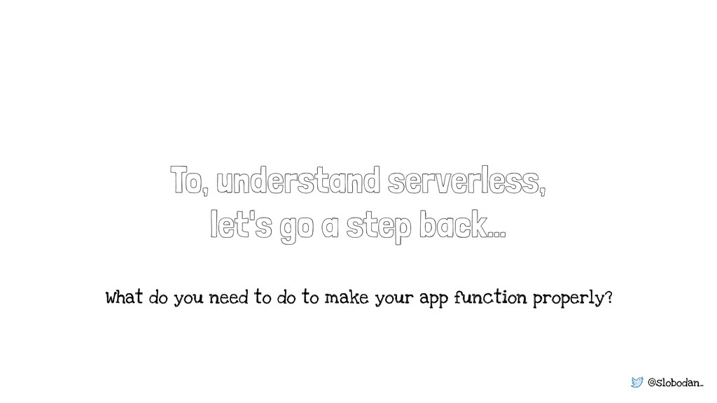 @slobodan_ To, understand serverless, let's go ...