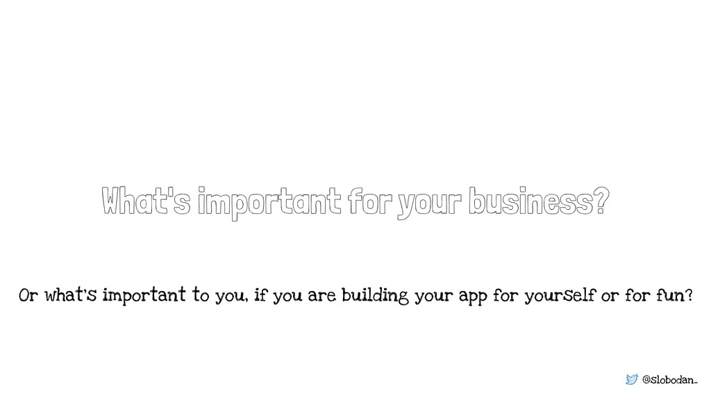 @slobodan_ What's important for your business? ...