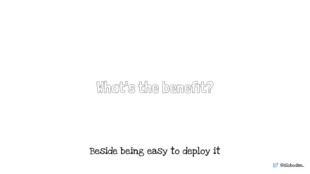 @slobodan_ What's the benefit? Beside being easy...