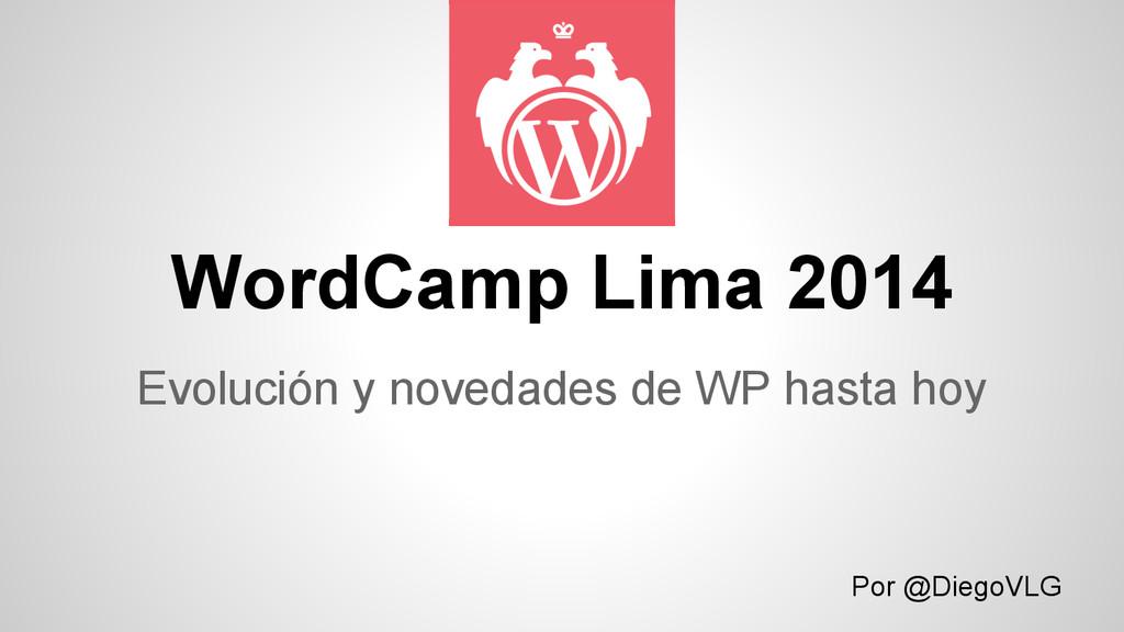 WordCamp Lima 2014 Evolución y novedades de WP ...