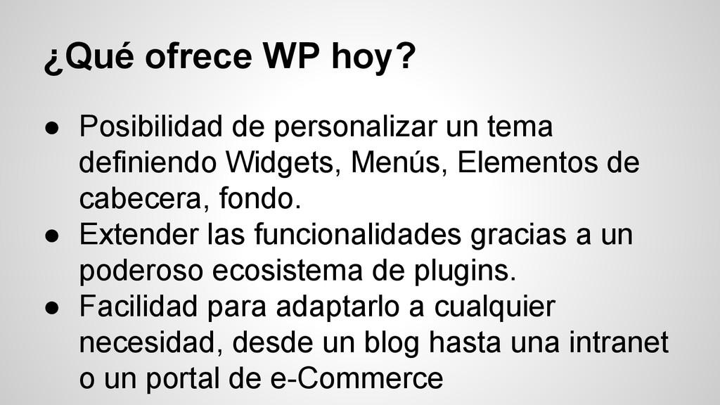 ¿Qué ofrece WP hoy? ● Posibilidad de personaliz...