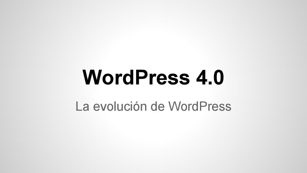 WordPress 4.0 La evolución de WordPress