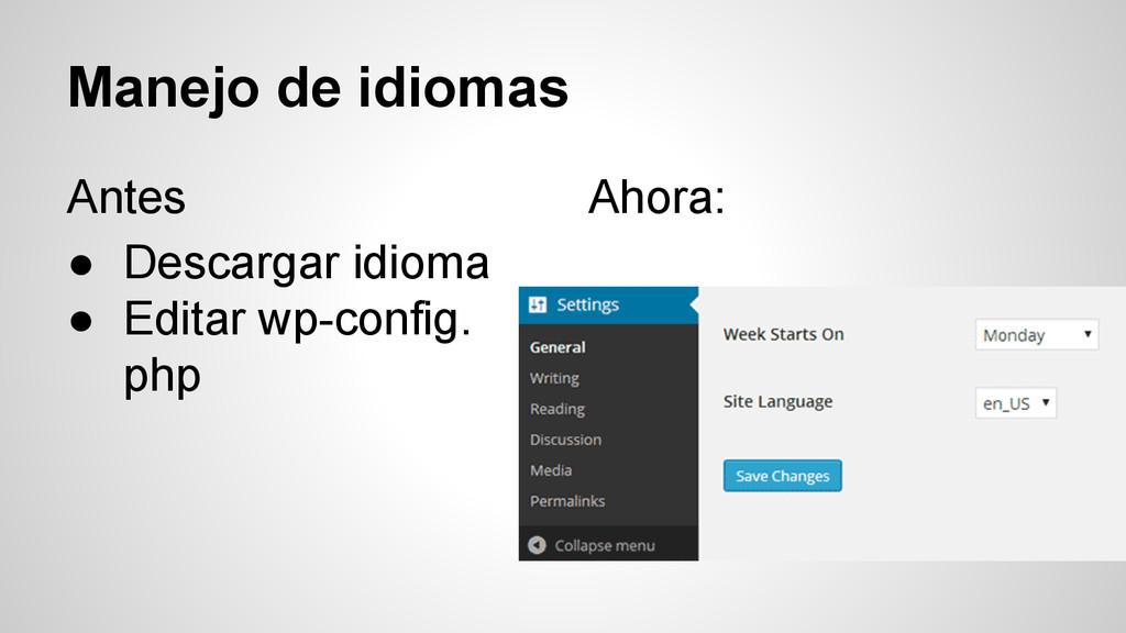 Manejo de idiomas Antes ● Descargar idioma ● Ed...