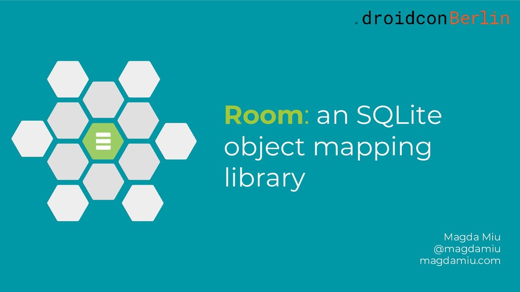 Room: an SQLite object mapping library Magda Mi...