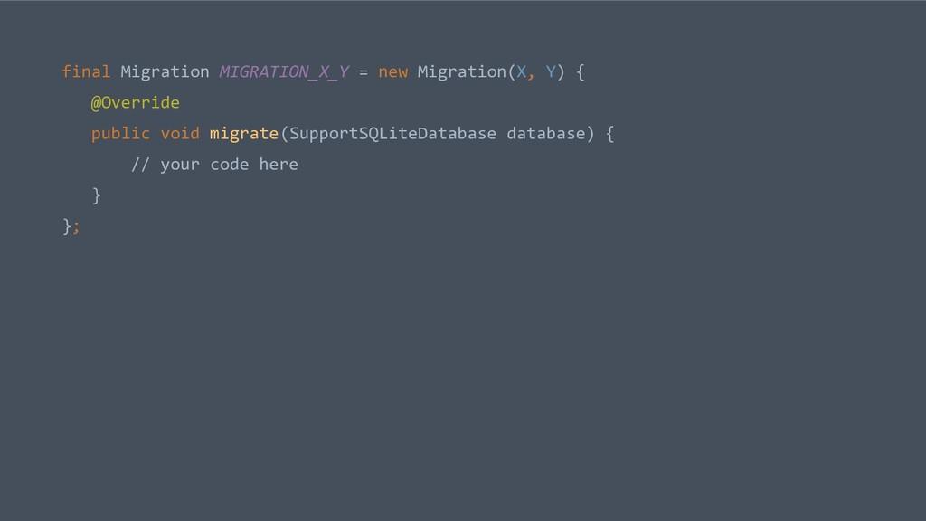 final Migration MIGRATION_X_Y = new Migration(X...